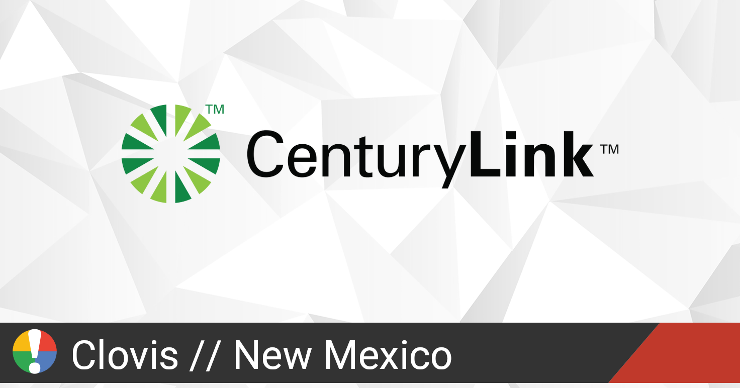 CenturyLink Outage in Clovis, New Mexico: Current Problems ...