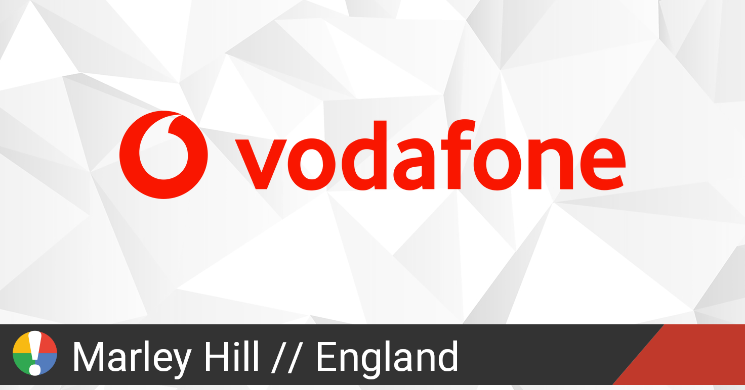 Vodafone Outage in Marley Hill, England: Current Problems ...